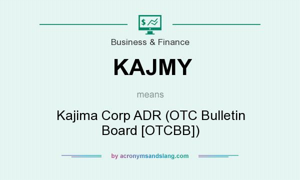 What does KAJMY mean? It stands for Kajima Corp ADR (OTC Bulletin Board [OTCBB])