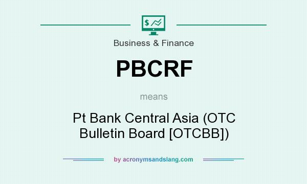 What does PBCRF mean? It stands for Pt Bank Central Asia (OTC Bulletin Board [OTCBB])