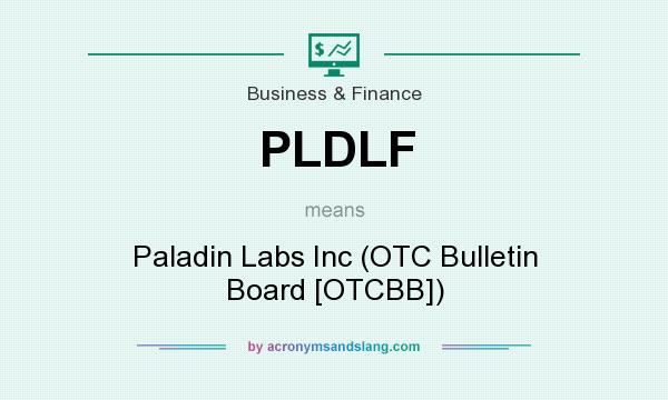 What does PLDLF mean? It stands for Paladin Labs Inc (OTC Bulletin Board [OTCBB])