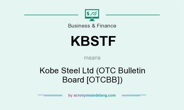 What does KBSTF mean? It stands for Kobe Steel Ltd (OTC Bulletin Board [OTCBB])