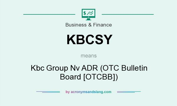 What does KBCSY mean? It stands for Kbc Group Nv ADR (OTC Bulletin Board [OTCBB])