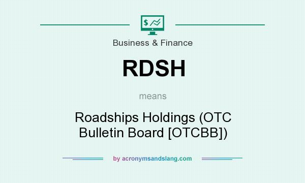 What does RDSH mean? It stands for Roadships Holdings (OTC Bulletin Board [OTCBB])