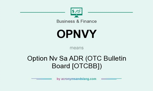 What does OPNVY mean? It stands for Option Nv Sa ADR (OTC Bulletin Board [OTCBB])