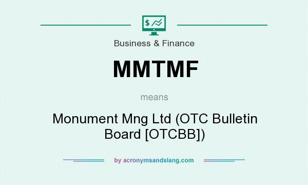 What does MMTMF mean? It stands for Monument Mng Ltd (OTC Bulletin Board [OTCBB])