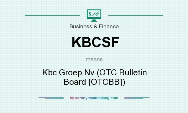 What does KBCSF mean? It stands for Kbc Groep Nv (OTC Bulletin Board [OTCBB])