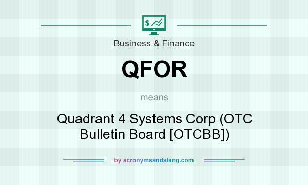 What does QFOR mean? It stands for Quadrant 4 Systems Corp (OTC Bulletin Board [OTCBB])