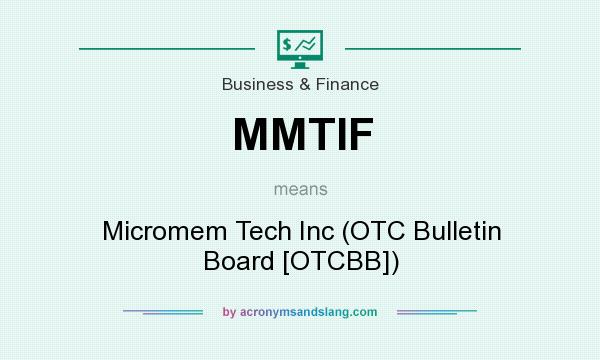 What does MMTIF mean? It stands for Micromem Tech Inc (OTC Bulletin Board [OTCBB])