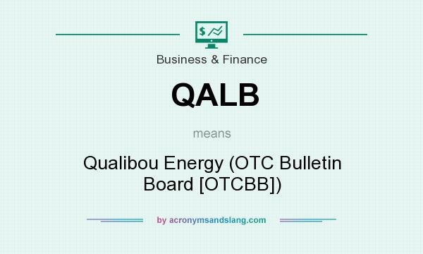 What does QALB mean? It stands for Qualibou Energy (OTC Bulletin Board [OTCBB])