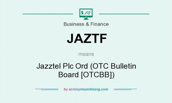 What does JAZTF mean? It stands for Jazztel Plc Ord (OTC Bulletin Board [OTCBB])