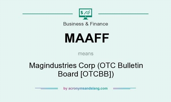 What does MAAFF mean? It stands for Magindustries Corp (OTC Bulletin Board [OTCBB])