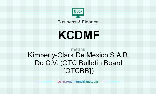 What does KCDMF mean? It stands for Kimberly-Clark De Mexico S.A.B. De C.V. (OTC Bulletin Board [OTCBB])