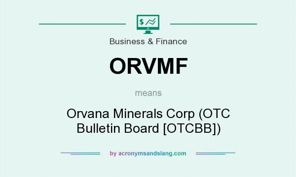 What does ORVMF mean? It stands for Orvana Minerals Corp (OTC Bulletin Board [OTCBB])