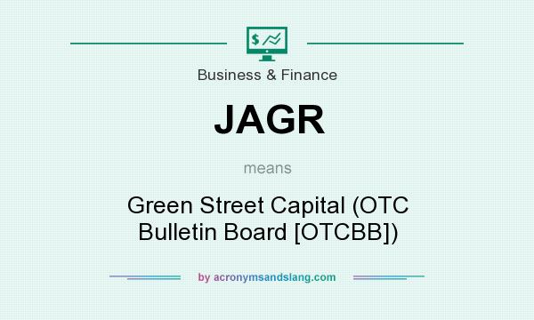 What does JAGR mean? It stands for Green Street Capital (OTC Bulletin Board [OTCBB])