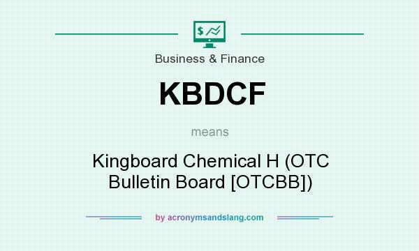 What does KBDCF mean? It stands for Kingboard Chemical H (OTC Bulletin Board [OTCBB])