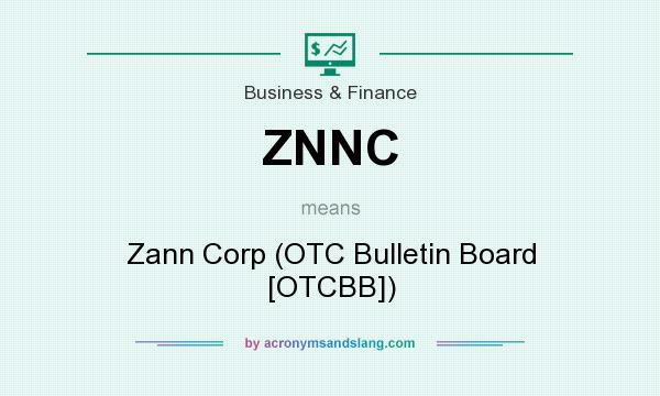 What does ZNNC mean? It stands for Zann Corp (OTC Bulletin Board [OTCBB])