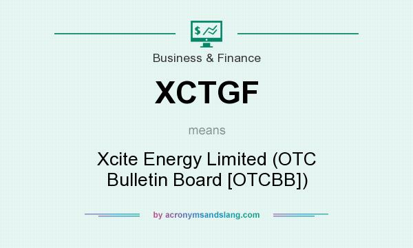 What does XCTGF mean? It stands for Xcite Energy Limited (OTC Bulletin Board [OTCBB])