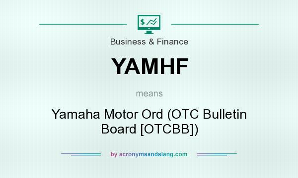 What does YAMHF mean? It stands for Yamaha Motor Ord (OTC Bulletin Board [OTCBB])