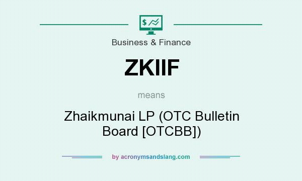 What does ZKIIF mean? It stands for Zhaikmunai LP (OTC Bulletin Board [OTCBB])