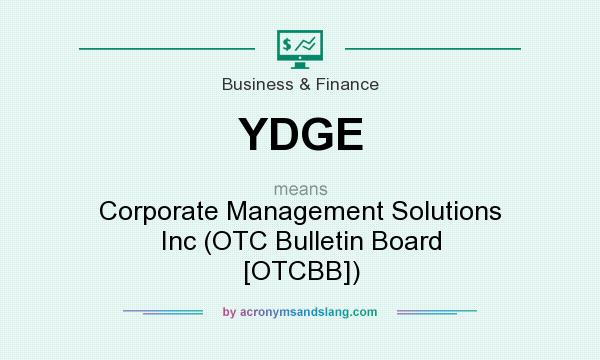 What does YDGE mean? It stands for Corporate Management Solutions Inc (OTC Bulletin Board [OTCBB])