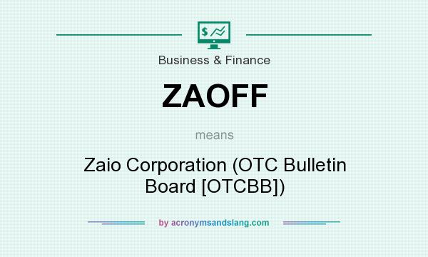 What does ZAOFF mean? It stands for Zaio Corporation (OTC Bulletin Board [OTCBB])