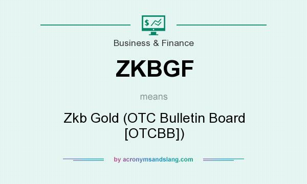 What does ZKBGF mean? It stands for Zkb Gold (OTC Bulletin Board [OTCBB])