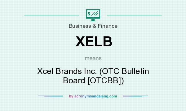 What does XELB mean? It stands for Xcel Brands Inc. (OTC Bulletin Board [OTCBB])