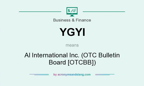What does YGYI mean? It stands for Al International Inc. (OTC Bulletin Board [OTCBB])