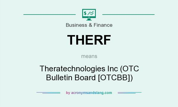 What does THERF mean? It stands for Theratechnologies Inc (OTC Bulletin Board [OTCBB])