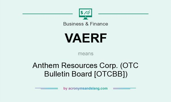 What does VAERF mean? It stands for Anthem Resources Corp. (OTC Bulletin Board [OTCBB])