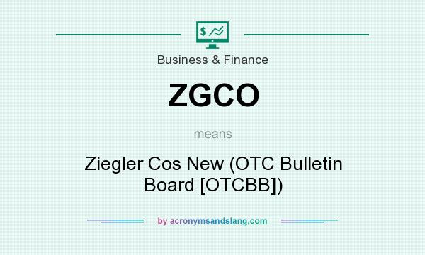 What does ZGCO mean? It stands for Ziegler Cos New (OTC Bulletin Board [OTCBB])