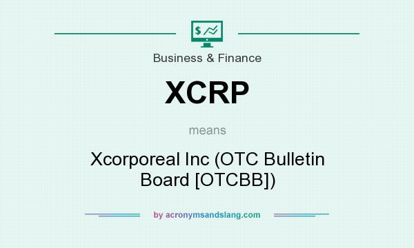 What does XCRP mean? It stands for Xcorporeal Inc (OTC Bulletin Board [OTCBB])