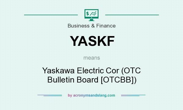 What does YASKF mean? It stands for Yaskawa Electric Cor (OTC Bulletin Board [OTCBB])