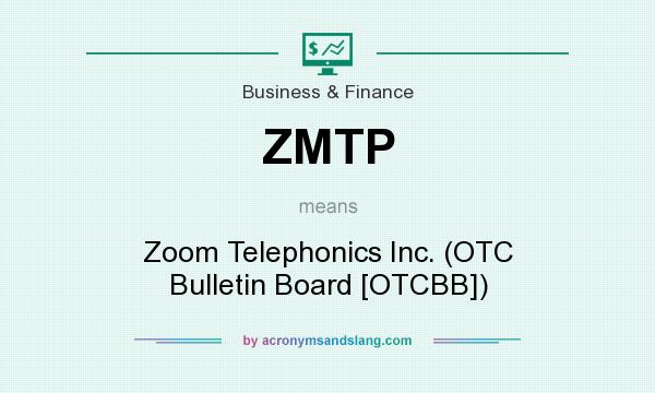 What does ZMTP mean? It stands for Zoom Telephonics Inc. (OTC Bulletin Board [OTCBB])