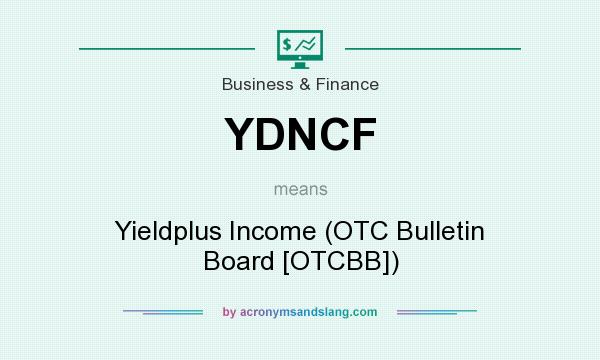 What does YDNCF mean? It stands for Yieldplus Income (OTC Bulletin Board [OTCBB])