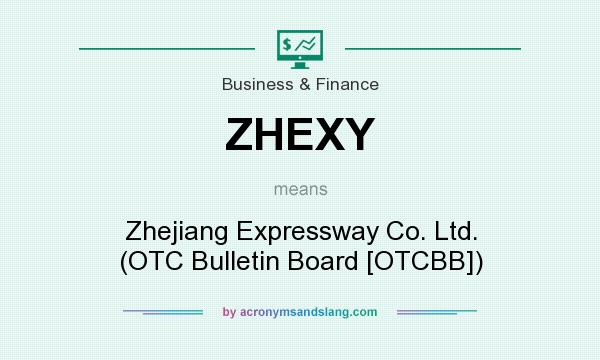 What does ZHEXY mean? It stands for Zhejiang Expressway Co. Ltd. (OTC Bulletin Board [OTCBB])