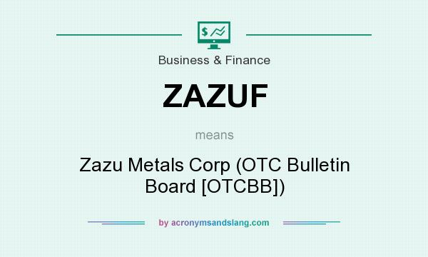 What does ZAZUF mean? It stands for Zazu Metals Corp (OTC Bulletin Board [OTCBB])