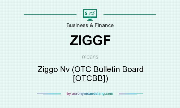 What does ZIGGF mean? It stands for Ziggo Nv (OTC Bulletin Board [OTCBB])