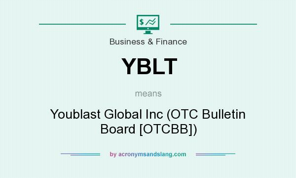 What does YBLT mean? It stands for Youblast Global Inc (OTC Bulletin Board [OTCBB])
