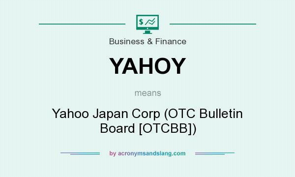 What does YAHOY mean? It stands for Yahoo Japan Corp (OTC Bulletin Board [OTCBB])