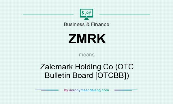 What does ZMRK mean? It stands for Zalemark Holding Co (OTC Bulletin Board [OTCBB])