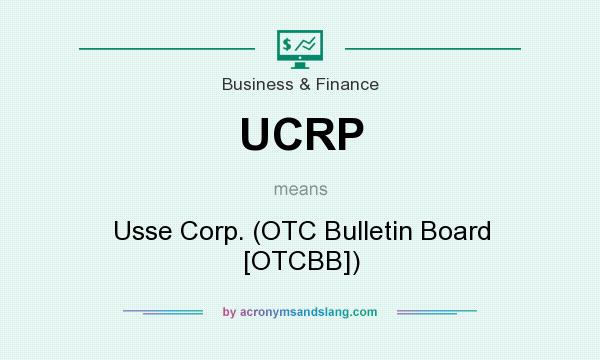 What does UCRP mean? It stands for Usse Corp. (OTC Bulletin Board [OTCBB])