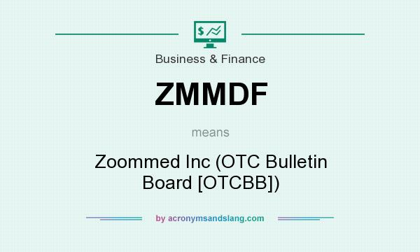 What does ZMMDF mean? It stands for Zoommed Inc (OTC Bulletin Board [OTCBB])