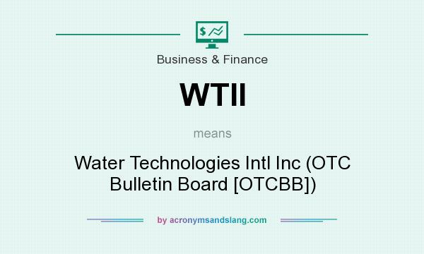 What does WTII mean? It stands for Water Technologies Intl Inc (OTC Bulletin Board [OTCBB])