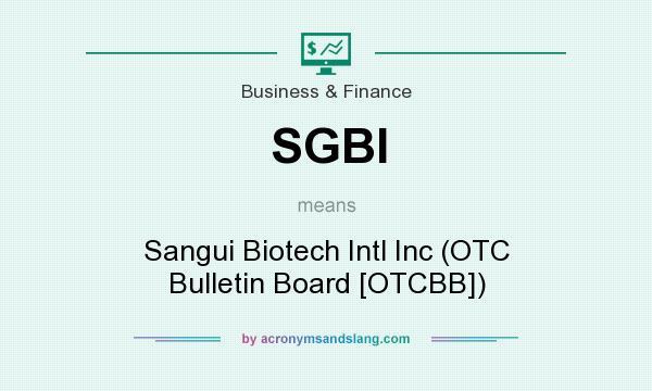 What does SGBI mean? It stands for Sangui Biotech Intl Inc (OTC Bulletin Board [OTCBB])