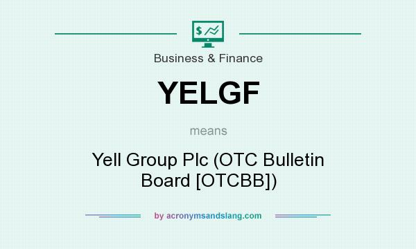 What does YELGF mean? It stands for Yell Group Plc (OTC Bulletin Board [OTCBB])