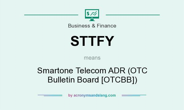 What does STTFY mean? It stands for Smartone Telecom ADR (OTC Bulletin Board [OTCBB])
