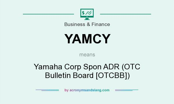 What does YAMCY mean? It stands for Yamaha Corp Spon ADR (OTC Bulletin Board [OTCBB])