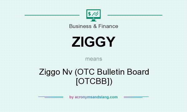 What does ZIGGY mean? It stands for Ziggo Nv (OTC Bulletin Board [OTCBB])
