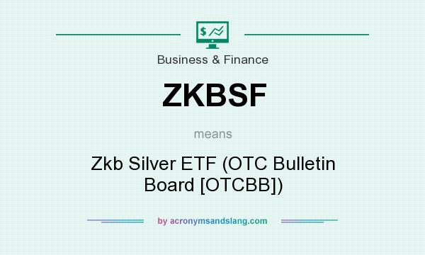 What does ZKBSF mean? It stands for Zkb Silver ETF (OTC Bulletin Board [OTCBB])