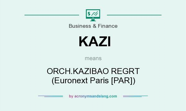 What does KAZI mean? It stands for ORCH.KAZIBAO REGRT (Euronext Paris [PAR])